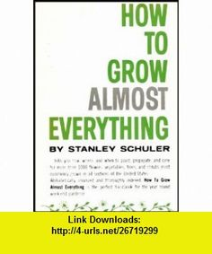 How To Grow Almost Everything - Perfect Handbook for the Year Round Weekend Gardener Stanley Schuler ,   ,  , ASIN: B001CGDP12 , tutorials , pdf , ebook , torrent , downloads , rapidshare , filesonic , hotfile , megaupload , fileserve