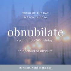 """'Obnubilate' means """"to becloud or obscure."""""""