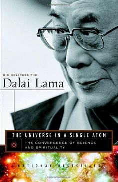 "The Universe in a Single Atom: The Convergence of Science and Spirituality, by the Dalai Lama. ""So one fundamental attitude shared by Buddhism and science is the commitment to keep searching for reality by empirical means and to be willing to discard accepted or long-held positions if our search finds that the truth is different."""