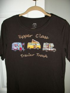 053bda878 Upper Class Trailer Trash -- applique shirt Vintage Caravans, Vintage Travel  Trailers, Vintage