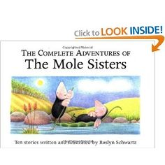 Roslyn Schwartz's cozy and popular stories about the Mole Sisters are best sellers in Canada . This new compilation has ten stories bound up in an attractive new format.
