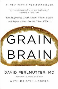 Grain Brain: The Surprising Truth About Wheat, Carbs, and Sugar--Your Brain's Silent Killers. David Perlmutter. c. 2013. --Call # 613.2 P45