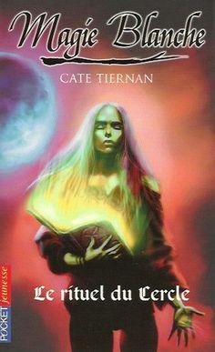 TIERNAN, CATE. Magie Blanche. Tome 2. Le rituel du Cercle.