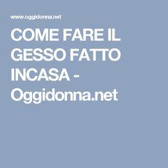 COME FARE IL GESSO FATTO INCASA - Oggidonna.net