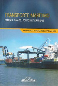 MAGALHÃES, Petrônio Sá Benevides. Transporte marítimo: cargas, navios, portos e terminais. São Paulo: Aduaneiras, 2011. 242 p. Inclui bibliografia; il.; 23cm. ISBN 9788571295681.  Palavras-chave: COMERCIO MARITIMO; CONHECIMENTOS DE CARGA; TRANSPORTE MARITIMO.  CDU 656.61 / M188t / 2011