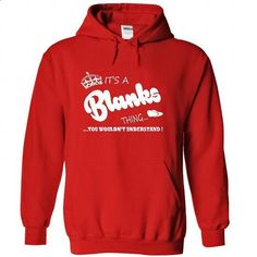 Its a Blanks Thing, You Wouldnt Understand !! Name, Hoo - #hipster tee #tee dress. GET YOURS => https://www.sunfrog.com/Names/Its-a-Blanks-Thing-You-Wouldnt-Understand-Name-Hoodie-t-shirt-hoodies-7016-Red-38638523-Hoodie.html?68278