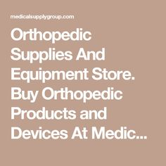Orthopedic Supplies And Equipment Store. Buy Orthopedic Products and Devices At Medical Supply Group
