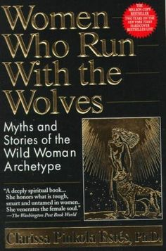 Women Who Run With the Wolves: Myths and Stories of the Wild Woman Archetype....i have read this book twice and i love it!!!!