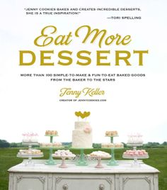 "WIN ""Eat More Dessert: More Than 100 Simple-To-Make & Fun-To-Eat Baked Goods From The Baker To The Stars"" by Jenny Keller on JavaCupcake.com!"