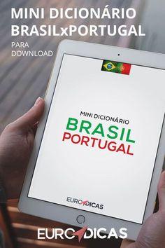 """Pretende morar em Portugal, passear ou apenas tem curiosidade sobre as diferenças entre o Português de Portugal e Português do Brasil? Então esse """"Minidicionário"""" é para você! Travel Inspiration, My Love, Tips, Download, Languages, Showroom, Content, Places, Design"""