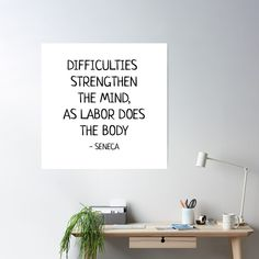 """""""DIFFICULTIES STRENGTHEN THE MIND, AS LABOR DOES THE BODY - Seneca Stoic Quote"""" Poster by IdeasForArtists   Redbubble Philosophical Quotes About Life, Team Building Quotes, Motivational Quotes, Inspirational Quotes, Quote Posters, Letter Board, Life Quotes, Mindfulness, Wisdom"""