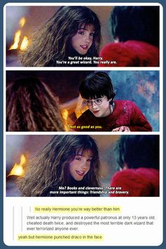 Yeah but Hermione punched Draco in the face. That makes her better than Harry.