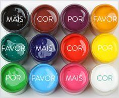 Mais cor por favor