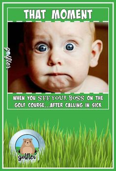 That moment...when you see your boss on the golf course ... AFTER calling in sick!  #golf #humor #golftalk #golfcourse #funny #golfing #wisdom #golf #truth #lol