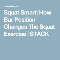 Squat Smart: How Bar Position Changes The Squat Exercise | STACK