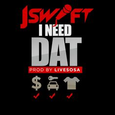 "J SWIFT - ""I Need Dat"" (Clean/Dirty) *Download Now!!!* NEW HEAT!!!! #newmusic"