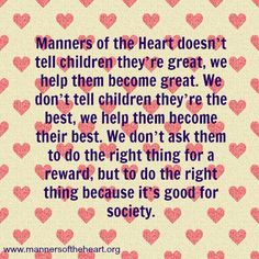 Manners of the Heart doesn't tell children they're great, we help them become great.