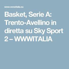 Basket, Serie A: Trento-Avellino in diretta su Sky Sport 2 – WWWITALIA