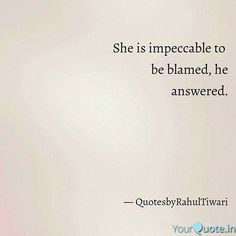 Reposting @stylezrahul: At once in a while,  we blame someone for something that didn't even count,  later on realising  We didn't sustain the courage to say, in a sudden,  every single memory we shared lost in nowhere,  so, She is impeccable to  be blamed, he answered.  #quotesbyrahultiwari  #impeccable  #blame  #she  #yourquote #quote #stories #qotd #quoteoftheday #wordporn #quotestagram #wordswag #wordsofwisdom #inspirationalquotes #writeaway #thoughts #poetry #instawriters