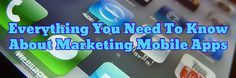 Everything You Need To Know About Marketing Mobile Apps