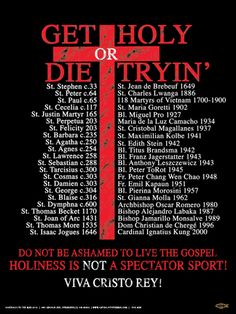St Edith stein is on this list! Get Holy or Die Tryin' Poster. Features the names of 44 martyrs to encourage us to holiness and honor those that have died living the Gospel. A great way to show your faith and makes a lovely gift! Catholic Religion, Catholic Quotes, Catholic Prayers, Catholic Saints, Roman Catholic, Catholic Funny, Catholic Traditions, Catholic Kids, Catholic Store