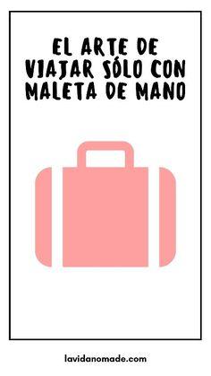 El arte de viajar sólo con maleta de mano   La Vida Nómade  #maleta #viajes #lavidanomade