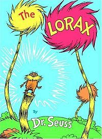 """The Lorax   (http://upload.wikimedia.org/wikipedia/en/thumb/1/13/The_Lorax.jpg/200px-The_Lorax.jpg)    """"You're in charge of the last of the Truffula Seeds.  And Truffular Trees are what everyone needs.  Plant a new Truffula. Treat it with care.  Give it clean water. And feed it fresh air.  Grow a forest. Protect it from axes that hack.  Then the Lorax and all of his friends may come back."""""""
