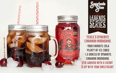 Tickle's Dynamite Cinnamon Moonshine Cocktail  Recipe: Your favorite cola, plenty of ice cubes, 1.5 ounces of Dynamite Cinnamon moonshine. Stir, garnish with a cherry & sip with your sweetheart.