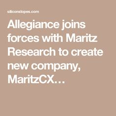 Allegiance joins forces with Maritz Research to create new company, MaritzCX…