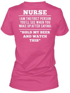 """Hold my beer and watch this"" 25 Inspiring And Funny Nurse Shirts On Pinterest You'll Want To Have. #Nursebuff #Nursetshirt #nursehumor"