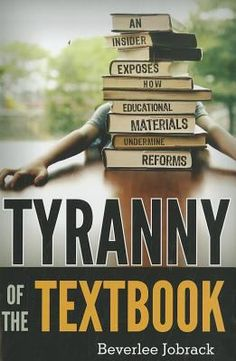 Tyranny of the textbook : an insider exposes how educational materials undermine reforms by Beverlee Jobrack