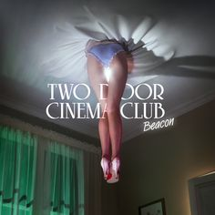 Artist: Two Door Cinema Club | Album: Beacon