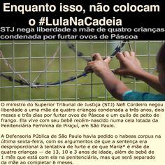 Enquanto isso, não colocam o #LulaNaCadeia [Jornal Extra] https://extra.globo.com/noticias/brasil/stj-nega-liberdade-mae-de-quatro-criancas-condenada-por-furtar-ovos-de-pascoa-21391425.html ②⓪①⑦ ⓪⑤ ②⑤