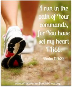 """Being obedient to God by making healthy choices: """"I run in the path of Your commands, for You have set my heart free. Faith Quotes, Bible Quotes, Bible Verses, Motivational Quotes, Inspirational Quotes, Scriptures, Christ Quotes, Psalm 119, Daughters Of The King"""