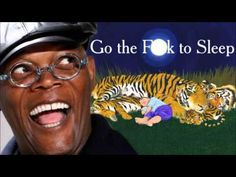Samuel L. Jackson - Go the f**k to sleep (bed time NOT FOR KIDS story) - YouTube