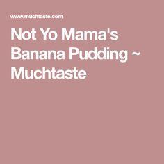 Not Yo Mama's Banana Pudding ~ Muchtaste