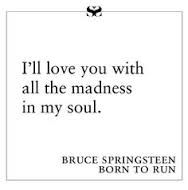 Image result for bruce springsteen quotes about love