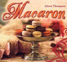 Macaron cookbook by Alison Thompson www.alisonthompson.com