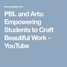 PBL and Arts: Empowering Students to Craft Beautiful Work Crafts Beautiful, Project Based Learning, Students, Ideas, Youtube, Art, Learning, Blue Prints, Art Background