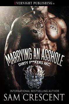 Marrying an Asshole (Dirty F**kers MC Book 3) by Sam Cres... https://www.amazon.com/dp/B01M103XIT/ref=cm_sw_r_pi_dp_x_boe9xb3W7NBB5
