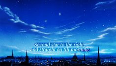 Second star to the right, and straight on till morning #PeterPan To die would be a awfully big adventure