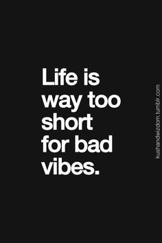 Life Is Way Too Short For Bad Vibes. #postive #quotes