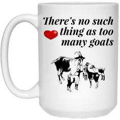 There's No Such Thing As Too Many Goats 15 oz. Mug