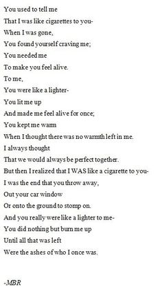 You did nothing but burn me up until all that was left were the ashes of who I once was.