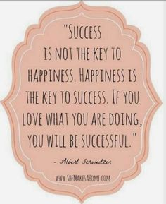 """... Happiness is the key to success. If you love what you are doing, you will be successful."""
