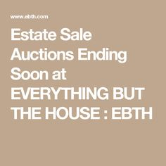Estate Sale Auctions Ending Soon at EVERYTHING BUT THE HOUSE : EBTH