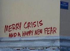 Merry Crisis And A Happy New Fear Merry Crisis And A Happy New Fear art art graffiti art quotes The Words, Le Vent Se Leve, Happy New, Merry Happy, Mindfulness, Wisdom, Thoughts, Humor, Feelings