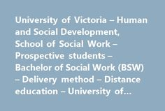 University of Victoria – Human and Social Development, School of Social Work – Prospective students – Bachelor of Social Work (BSW) – Delivery method – Distance education – University of Victoria #bsw #degree #online http://malta.remmont.com/university-of-victoria-human-and-social-development-school-of-social-work-prospective-students-bachelor-of-social-work-bsw-delivery-method-distance-education-university-of-victoria-bsw/  # Distance education Distance education Distance education courses…