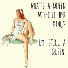 What's a queen without her king? Um, still a queen. Pin Up Quotes, Sassy Quotes, Girl Quotes, Funny Quotes, Retro Humor, Vintage Humor, Vintage Comics, Vintage Posters, Pin Up Girls