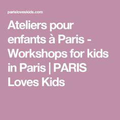 Ateliers pour enfants à Paris - Workshops for kids in Paris | PARIS Loves Kids